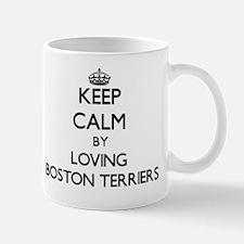 Keep calm by loving Boston Terriers  Mug