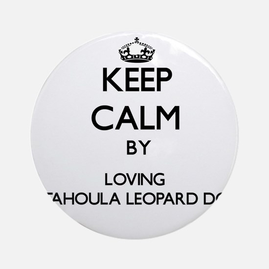 Keep calm by loving Catahoula Leo Ornament (Round)