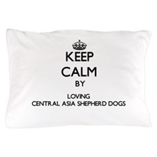 Keep calm by loving Central Asia Sheph Pillow Case