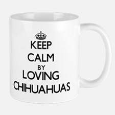 Keep calm by loving Chihuahuas Mugs