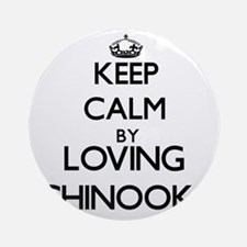Keep calm by loving Chinooks Ornament (Round)