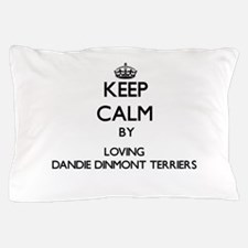 Keep calm by loving Dandie Dinmont Ter Pillow Case