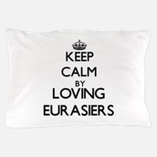 Keep calm by loving Eurasiers Pillow Case