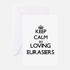 Keep calm by loving Eurasiers Greeting Cards