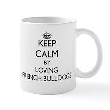 Keep calm by loving French Bulldogs Mugs
