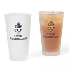 Keep calm by loving French Bulldogs Drinking Glass