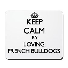 Keep calm by loving French Bulldogs Mousepad