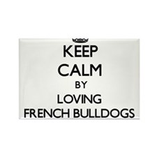 Keep calm by loving French Bulldogs Magnets