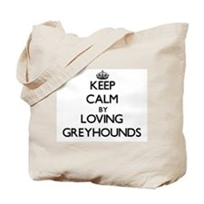 Keep calm by loving Greyhounds Tote Bag