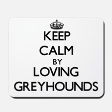 Keep calm by loving Greyhounds Mousepad
