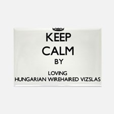Keep calm by loving Hungarian Wirehaired V Magnets