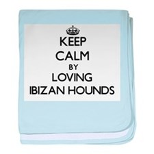 Keep calm by loving Ibizan Hounds baby blanket