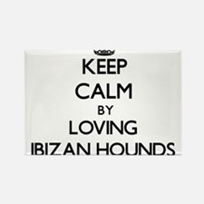 Keep calm by loving Ibizan Hounds Magnets