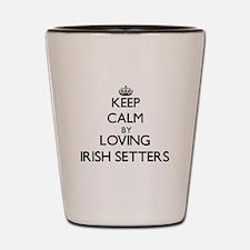 Keep calm by loving Irish Setters Shot Glass