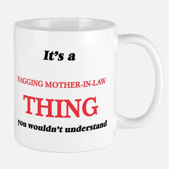 It's a Nagging Mother-In-Law thing, you w Mugs