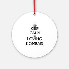 Keep calm by loving Kombais Ornament (Round)