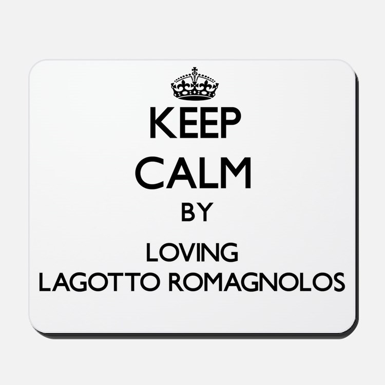 Keep calm by loving Lagotto Romagnolos Mousepad