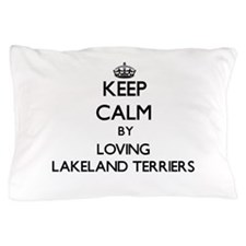 Keep calm by loving Lakeland Terriers Pillow Case