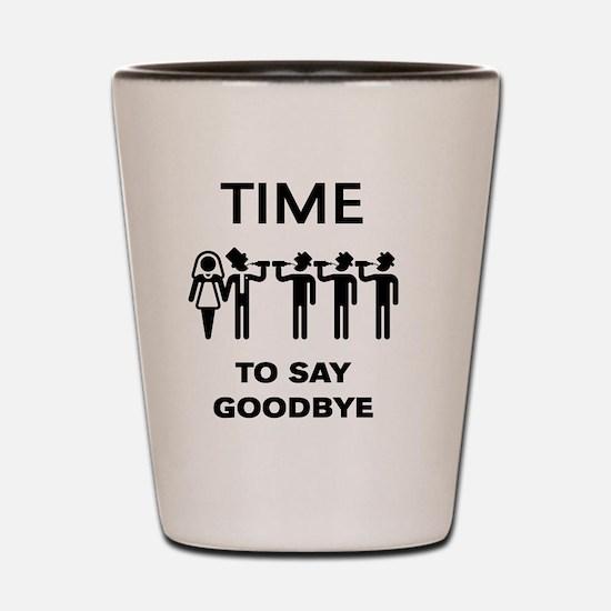 Time To Say Goodbye (Team Groom / Stag Shot Glass
