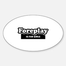Foreplay Is For Girls Decal