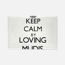 Keep calm by loving Mudis Magnets