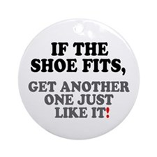 IF THE SHOE FITS! Ornament (Round)