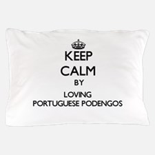 Keep calm by loving Portuguese Podengo Pillow Case