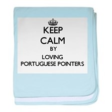 Keep calm by loving Portuguese Pointe baby blanket