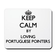 Keep calm by loving Portuguese Pointers Mousepad
