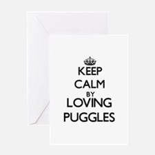 Keep calm by loving Puggles Greeting Cards