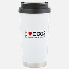 I Love Dogs - But I Cou Stainless Steel Travel Mug
