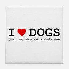 I Love Dogs - But I Couldn't Eat A Wh Tile Coaster