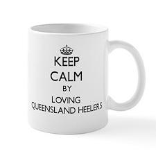 Keep calm by loving Queensland Heelers Mugs