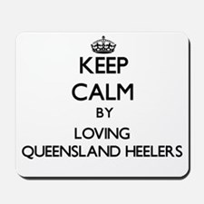 Keep calm by loving Queensland Heelers Mousepad