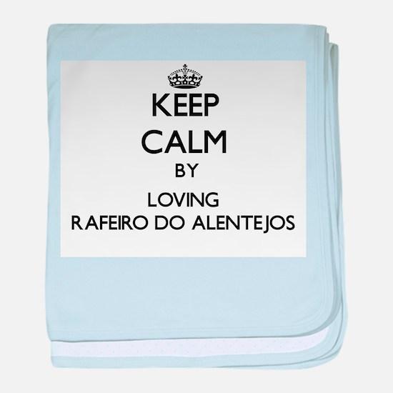 Keep calm by loving Rafeiro Do Alente baby blanket