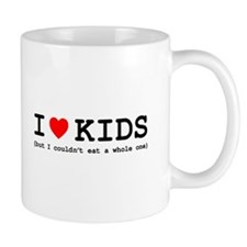 I Love Kids - But I Couldn't Eat A Whol Mug