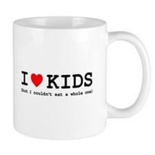 I Love Kids - But I Couldn't Eat A Whol Mug