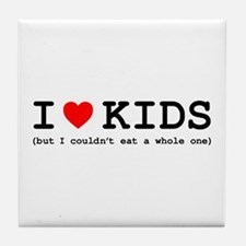 I Love Kids - But I Couldn't Eat A Wh Tile Coaster