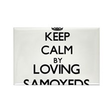 Keep calm by loving Samoyeds Magnets