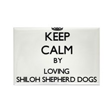Keep calm by loving Shiloh Shepherd Dogs Magnets
