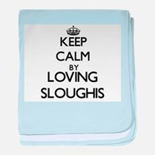 Keep calm by loving Sloughis baby blanket