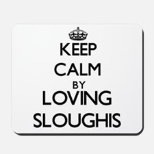 Keep calm by loving Sloughis Mousepad