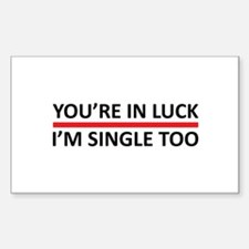 You're In Luck - I'm Single To Sticker (Rectangle)