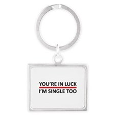 You're In Luck - I'm Single Too Landscape Keychain