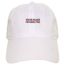 You're In Luck - I'm Single Too Baseball Cap
