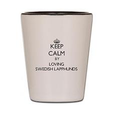 Keep calm by loving Swedish Lapphunds Shot Glass