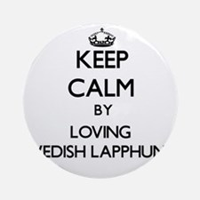 Keep calm by loving Swedish Lapph Ornament (Round)