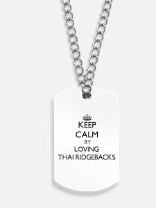 Keep calm by loving Thai Ridgebacks Dog Tags