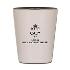 Keep calm by loving Teddy Roosevelt Ter Shot Glass