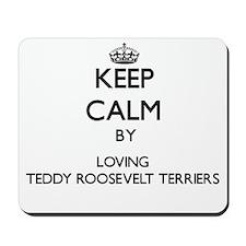 Keep calm by loving Teddy Roosevelt Terr Mousepad